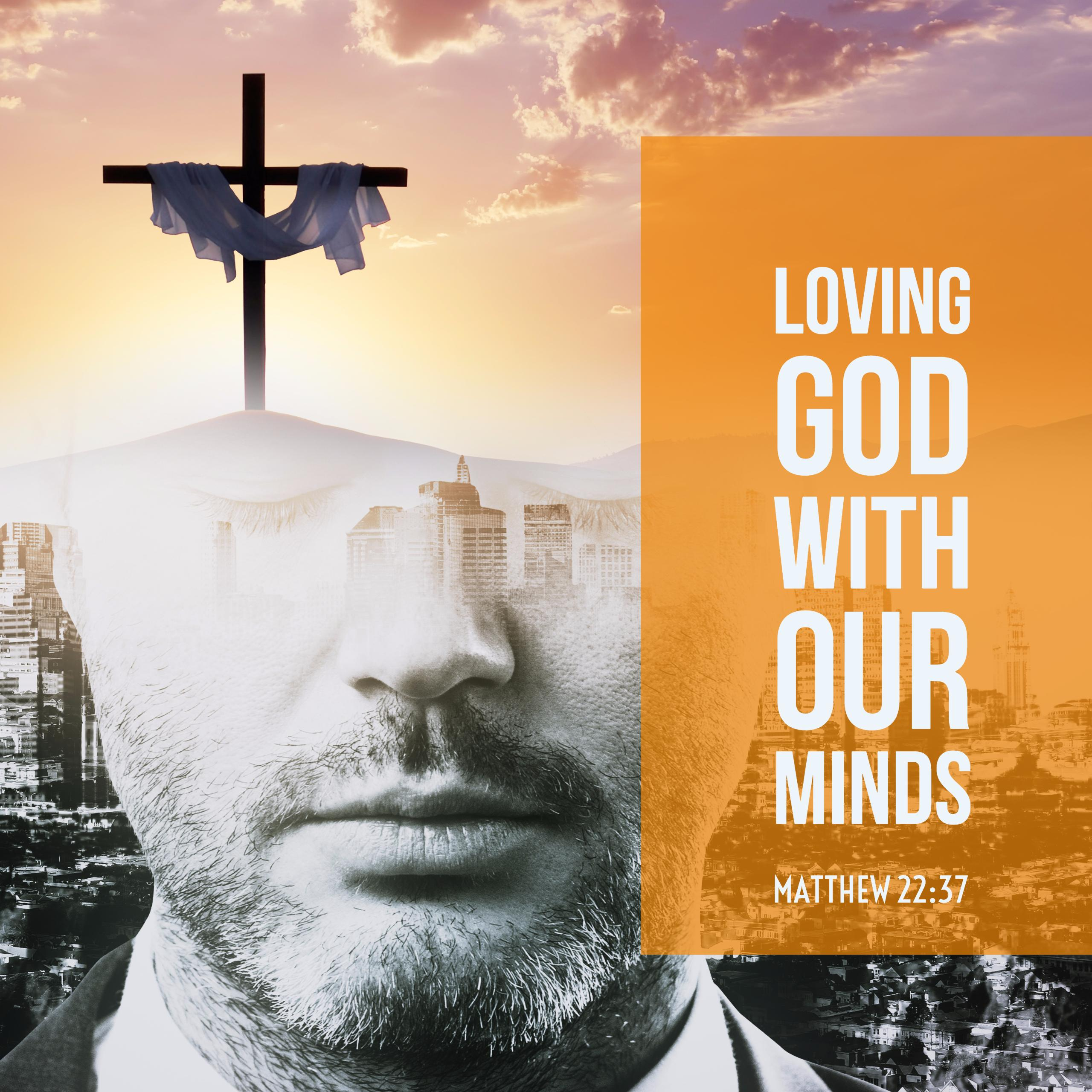 Sermon Audio: Loving God with all of your Mind