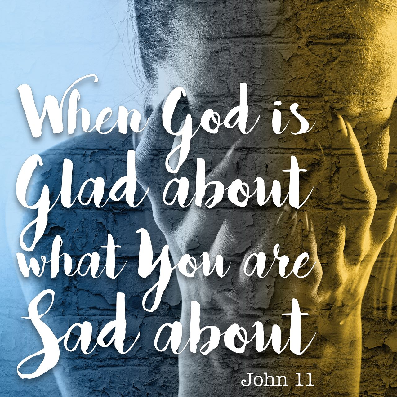 when God is glad about what you are sad about