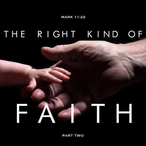 The Right Kind of Faith Part 2