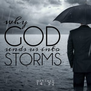 Why God Sends Us into Storms 08132017 (1)