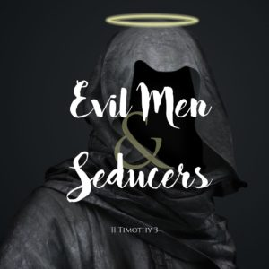 Evil Men & Seducers 09302018 (1)