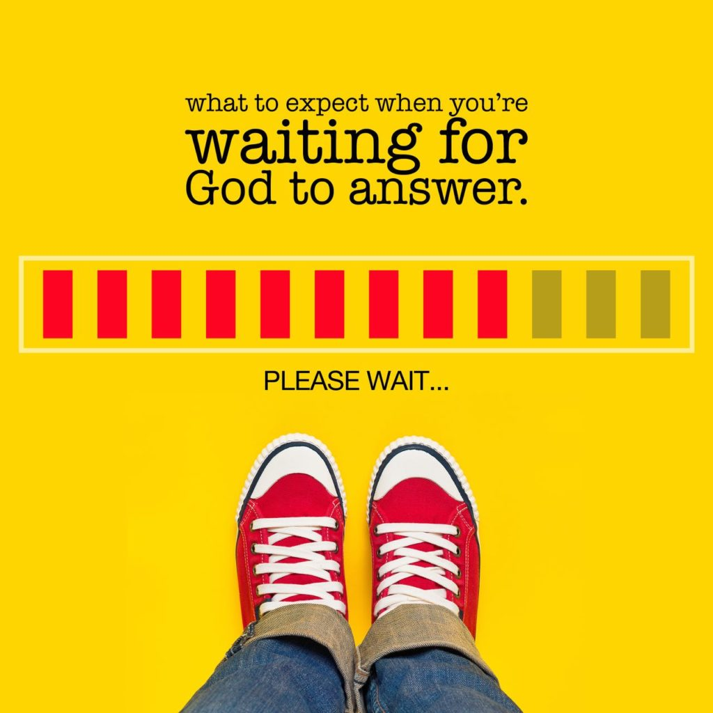 What to expect while you're waiting for God to answer.