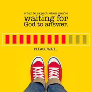 what to expect when waiting for God to answer