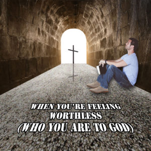 When You're Feeling Worthless (Who You Are To God)