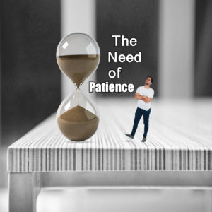 The Need of Patience