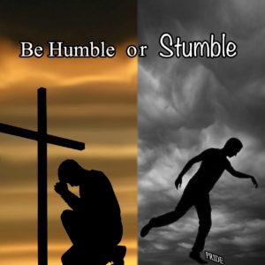 Be Humble or Stumble