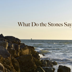 What Do the Stones Say