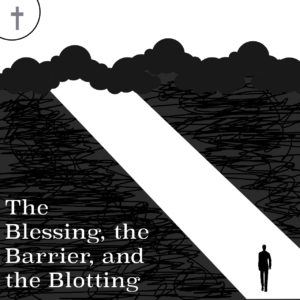 The Blessing, The Barrier, and The Blotting