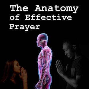 The Anatomy of Effective Prayer