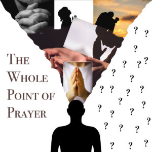 The Whole Point of Prayer