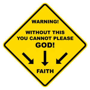 Without This You Cannot Please God
