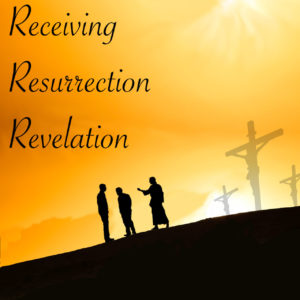 Receiving Resurrection Revelation