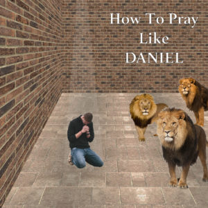 How to Pray Like Daniel