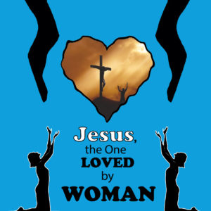 Jesus, the One Loved by Woman