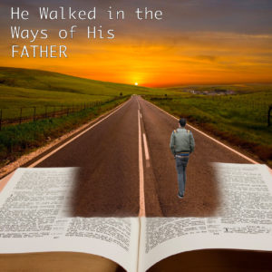 He Walked in the Ways of His Father