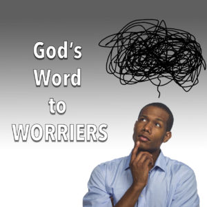 God's Word to Worriers