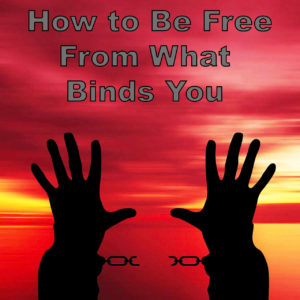 How to Be Free From What Binds You