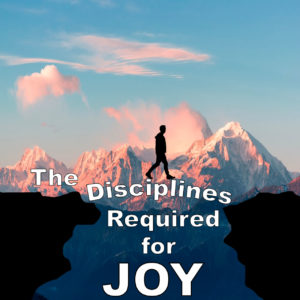 The Disciplines Required for Joy
