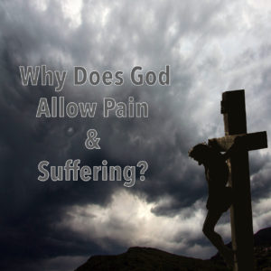 Why Does God Allow Pain & Suffering?