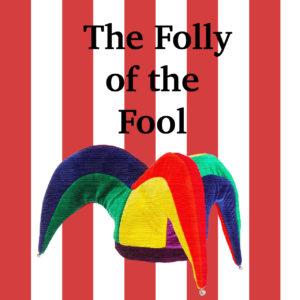 The Folly of the Fool