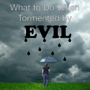 What to Do When Tormented by Evil