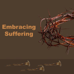 Embracing Suffering