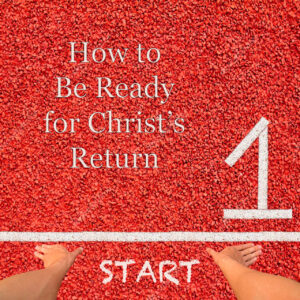 How to Be Ready for Christ's Return