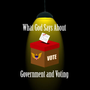 What God Says About Government and Voting