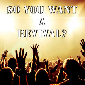So You Want a Revival?