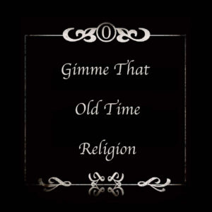 Gimme That Old Time Religion