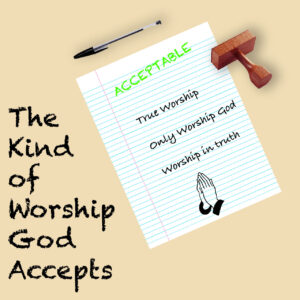 The Kind of Worship God Accepts