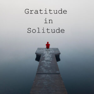 Gratitude in Solitude