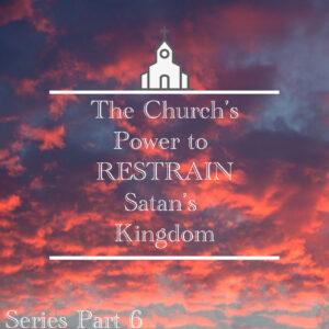 The Church's Power to Restrain Satan's Kingdom