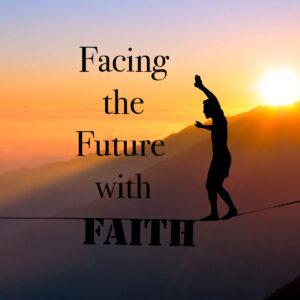 Facing the Future with Faith
